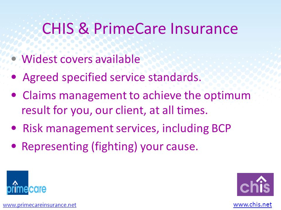 CHIS & PrimeCare Insurance Widest covers available Agreed specified service standards.