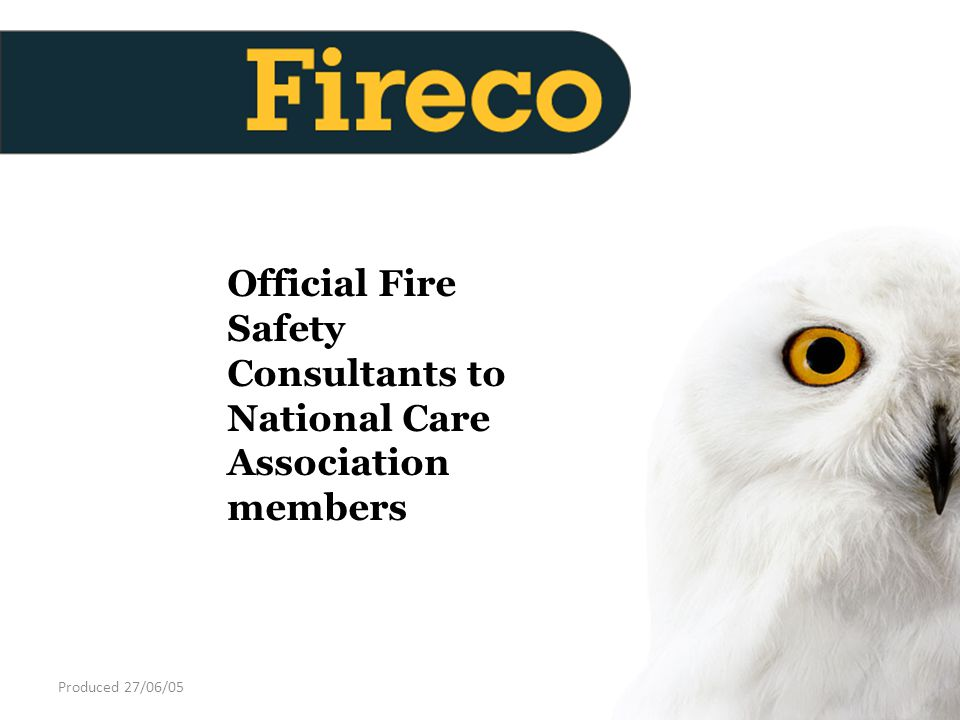 Produced 27/06/05 Official Fire Safety Consultants to National Care Association members
