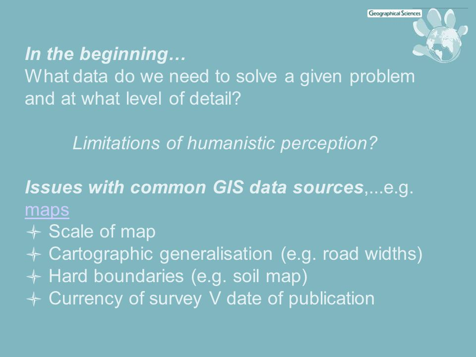In the beginning… What data do we need to solve a given problem and at what level of detail? Limitations of humanistic perception? Issues with common