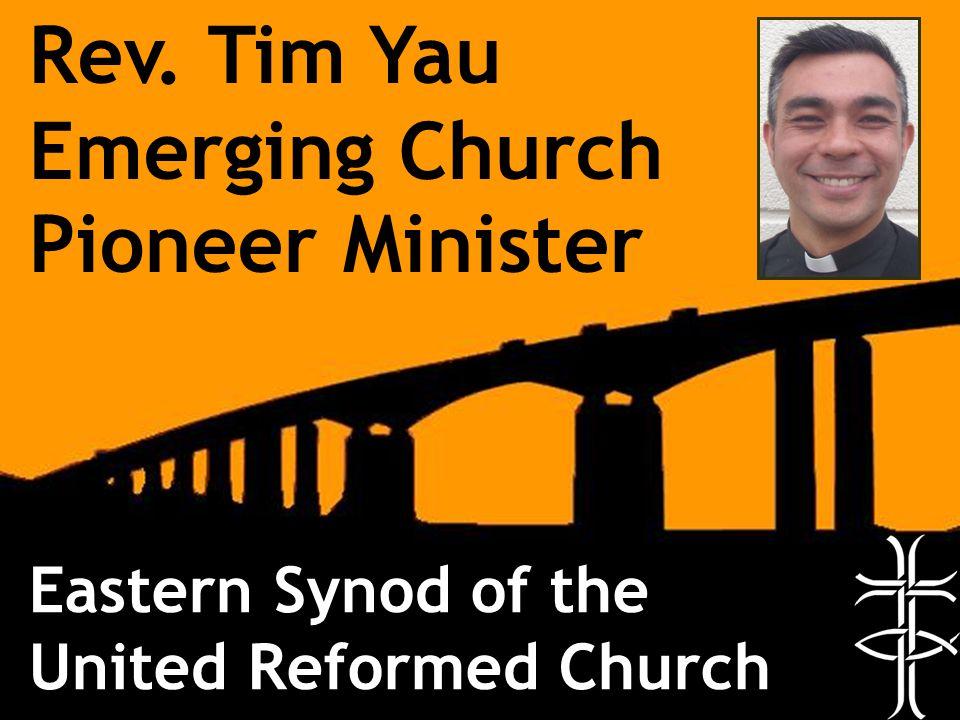 Rev. Tim Yau Emerging Church Pioneer Minister Eastern Synod of the United Reformed Church