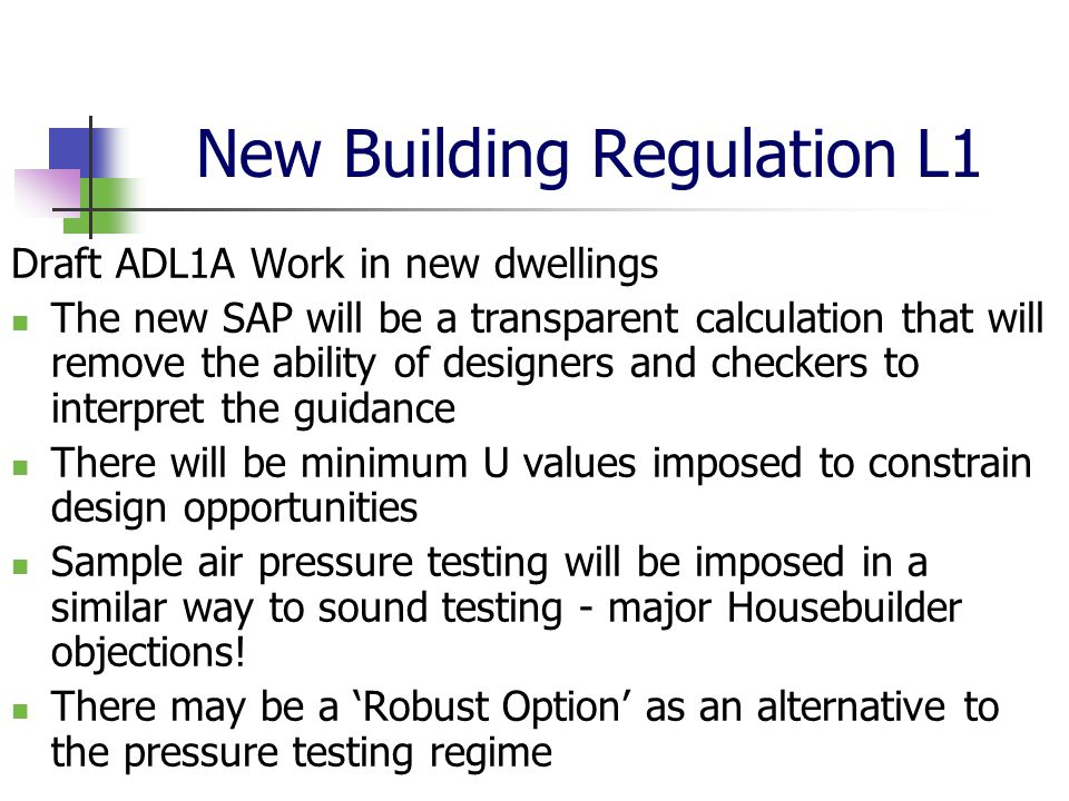 New Building Regulation L1 Draft ADL1A Work in new dwellings The new SAP will be a transparent calculation that will remove the ability of designers a