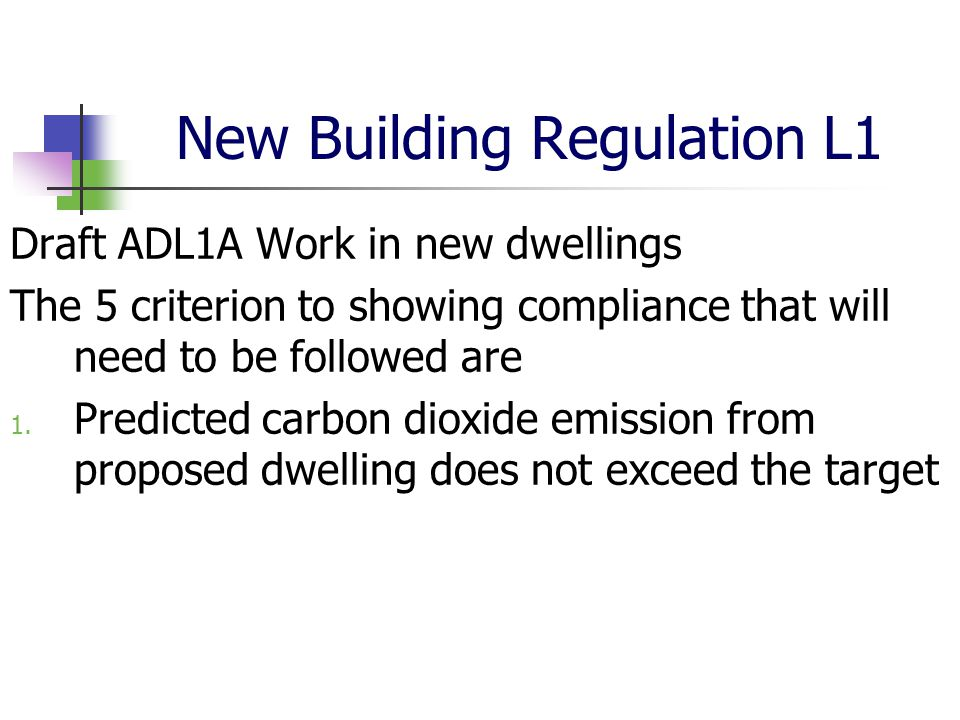 New Building Regulation L1 Draft ADL1A Work in new dwellings The 5 criterion to showing compliance that will need to be followed are 1. Predicted carb