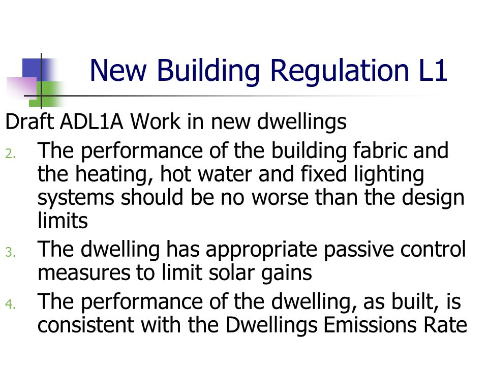 New Building Regulation L1 Draft ADL1A Work in new dwellings 2. The performance of the building fabric and the heating, hot water and fixed lighting s