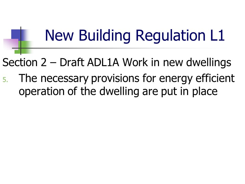 New Building Regulation L1 Section 2 – Draft ADL1A Work in new dwellings 5. The necessary provisions for energy efficient operation of the dwelling ar
