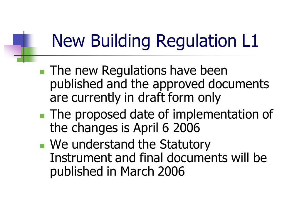 New Building Regulation L1 The new Regulations have been published and the approved documents are currently in draft form only The proposed date of im
