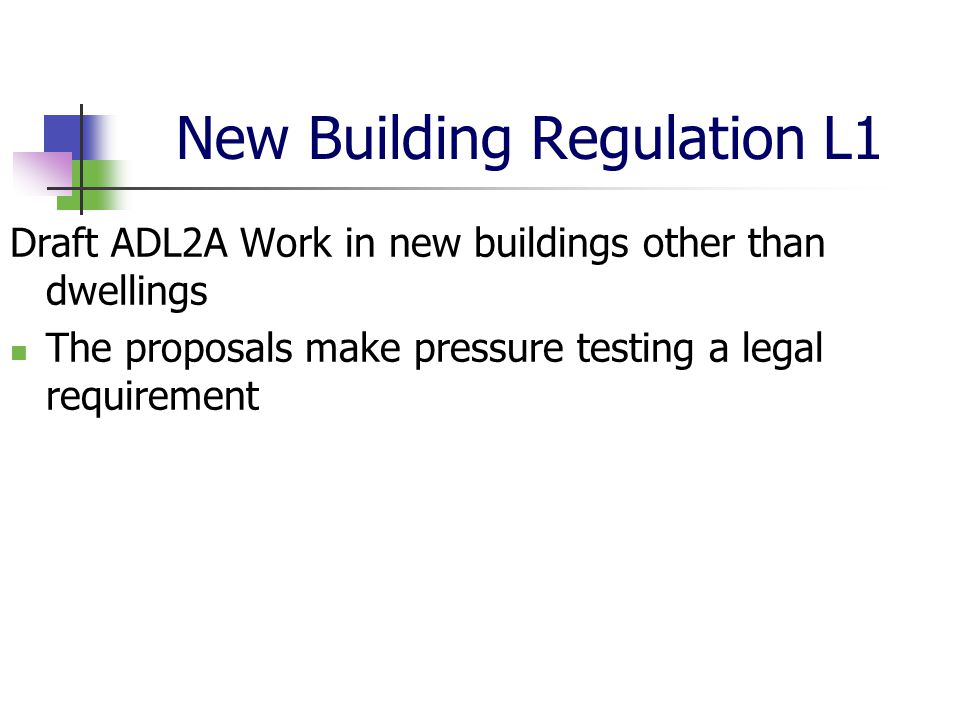 New Building Regulation L1 Draft ADL2A Work in new buildings other than dwellings The proposals make pressure testing a legal requirement
