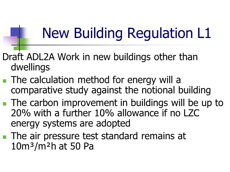 New Building Regulation L1 Draft ADL2A Work in new buildings other than dwellings The calculation method for energy will a comparative study against t