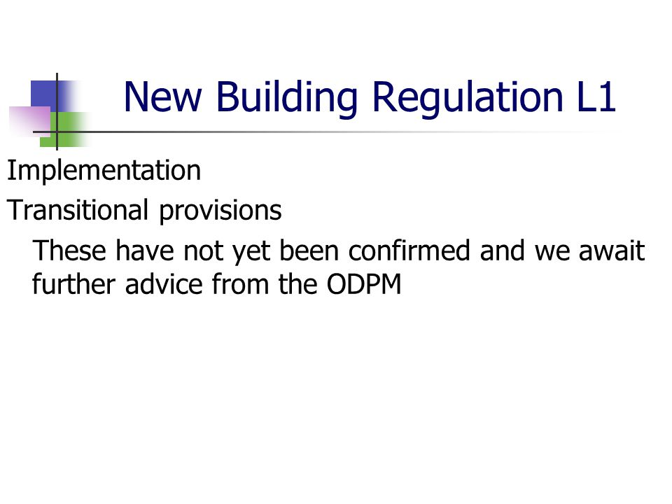 New Building Regulation L1 Implementation Transitional provisions These have not yet been confirmed and we await further advice from the ODPM