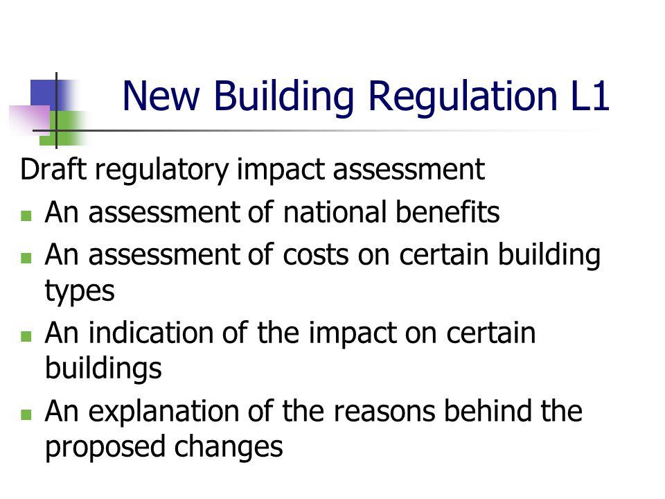 New Building Regulation L1 Draft regulatory impact assessment An assessment of national benefits An assessment of costs on certain building types An i
