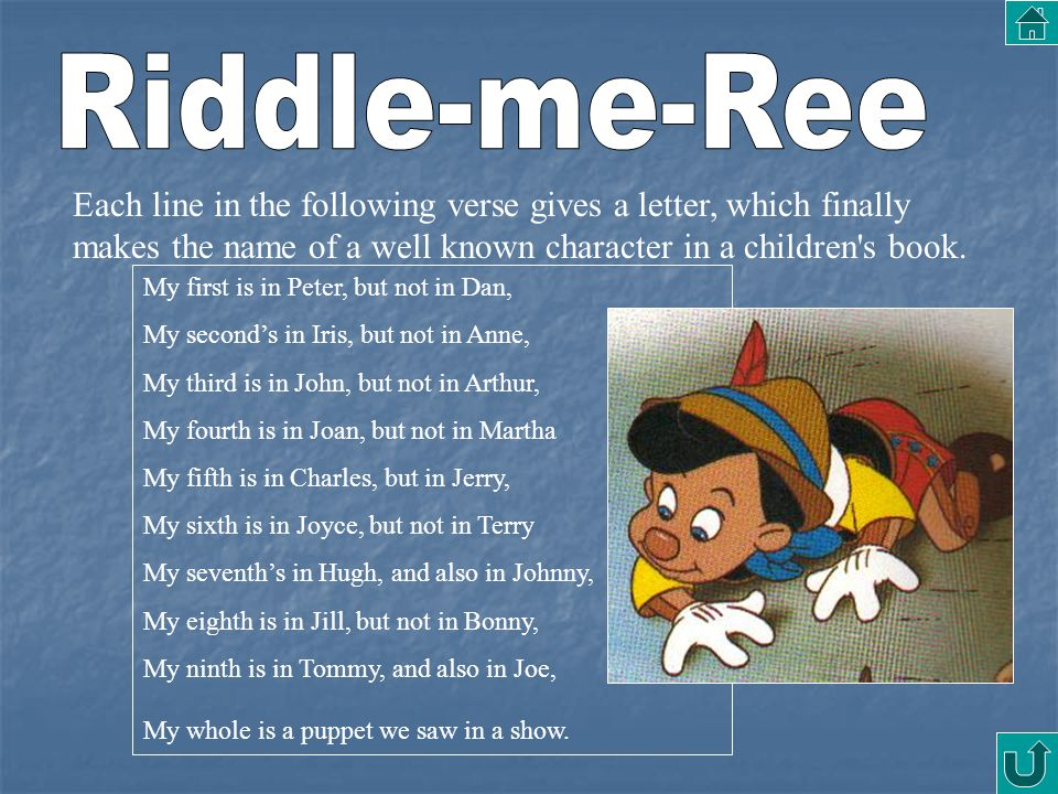 Each line in the following verse gives a letter, which finally makes the name of a well known character in a children's book. My first is in Peter, bu