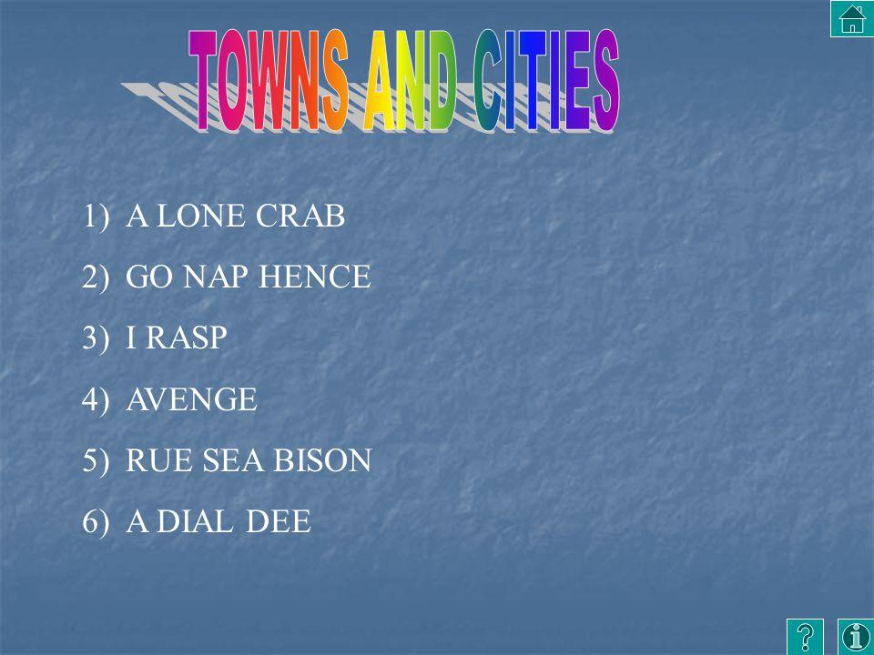 1)A LONE CRAB 2)GO NAP HENCE 3)I RASP 4)AVENGE 5)RUE SEA BISON 6)A DIAL DEE