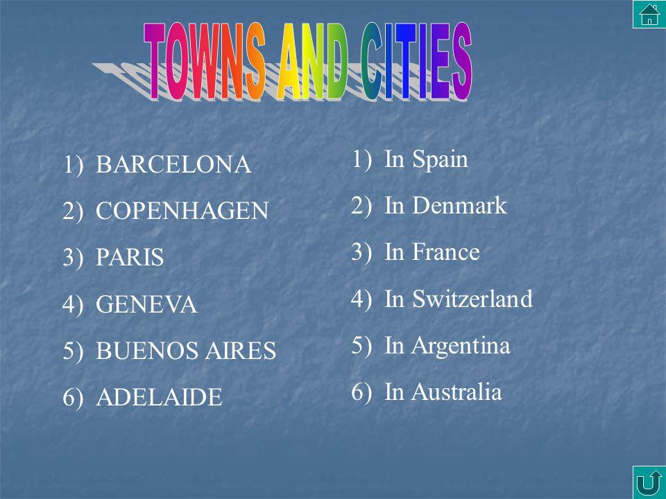 1)BARCELONA 2)COPENHAGEN 3)PARIS 4)GENEVA 5)BUENOS AIRES 6)ADELAIDE 1)In Spain 2)In Denmark 3)In France 4)In Switzerland 5)In Argentina 6)In Australia