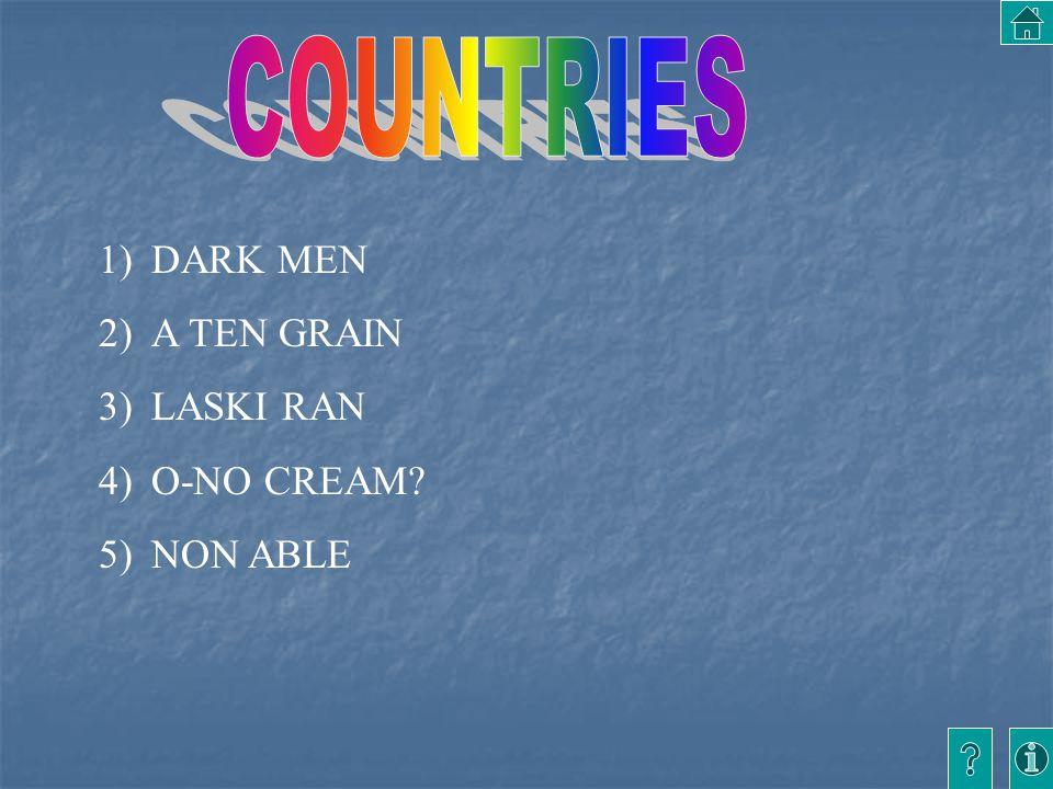 1)DARK MEN 2)A TEN GRAIN 3)LASKI RAN 4)O-NO CREAM? 5)NON ABLE