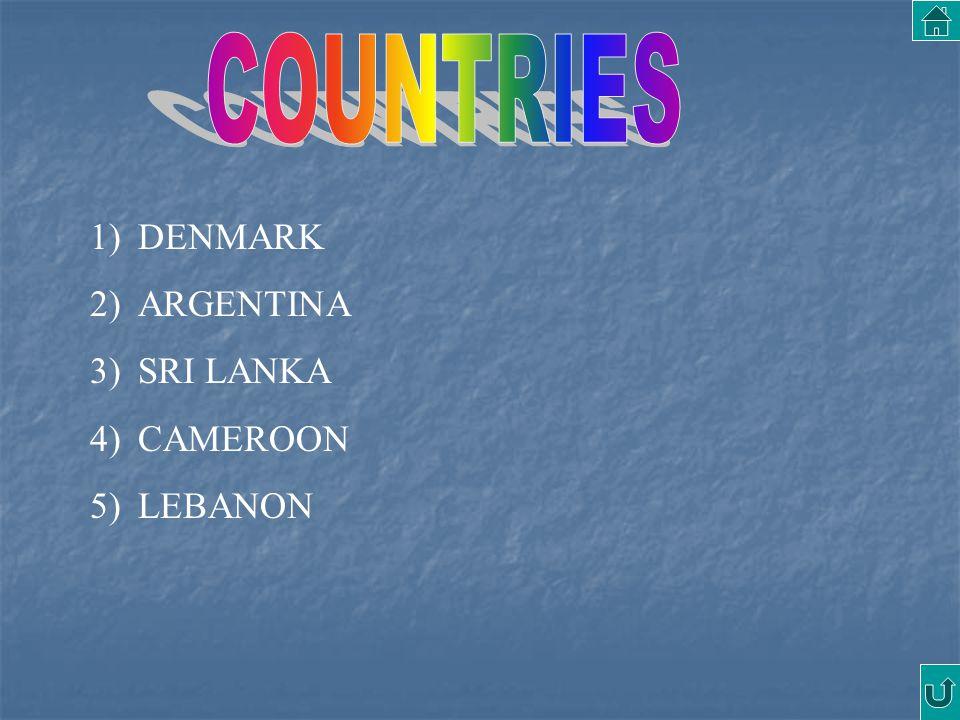 1)DENMARK 2)ARGENTINA 3)SRI LANKA 4)CAMEROON 5)LEBANON
