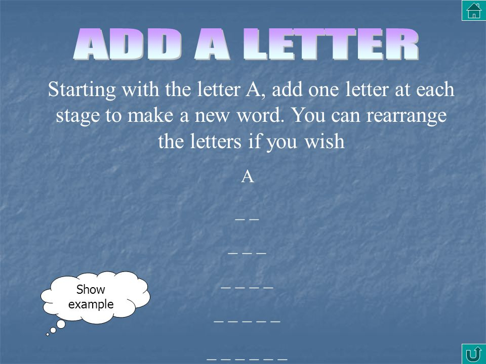 Starting with the letter A, add one letter at each stage to make a new word. You can rearrange the letters if you wish A _ _ _ _ _ _ _ _ _ _ _ _ _ _ S