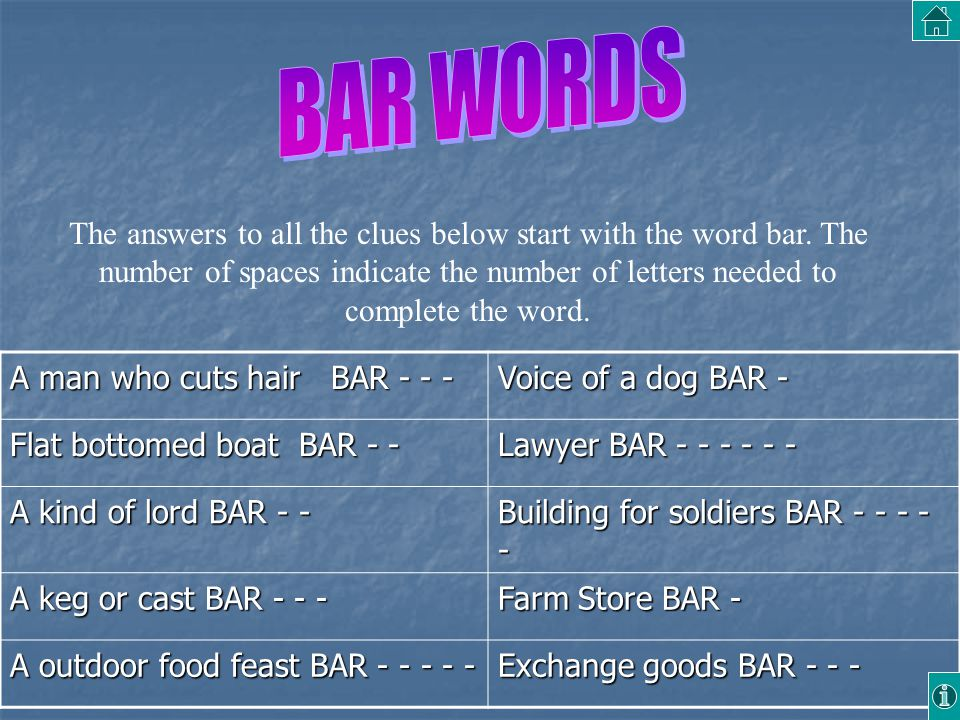 The answers to all the clues below start with the word bar. The number of spaces indicate the number of letters needed to complete the word. A man who