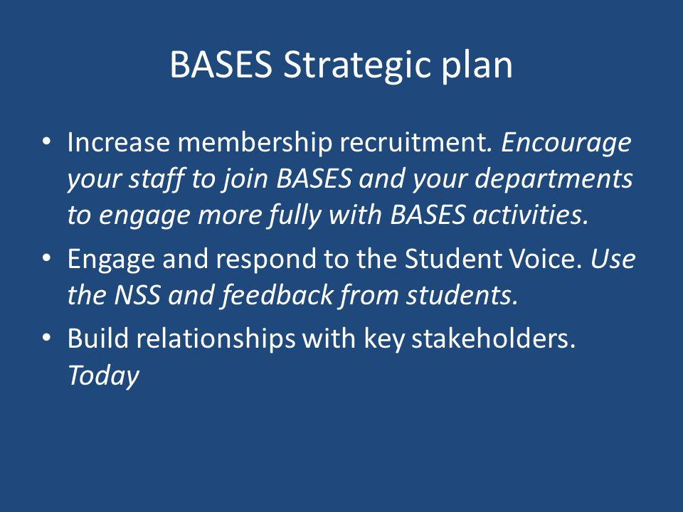 BASES Strategic plan Increase membership recruitment.
