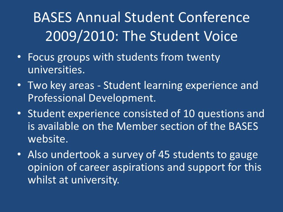 BASES Annual Student Conference 2009/2010: The Student Voice Focus groups with students from twenty universities.