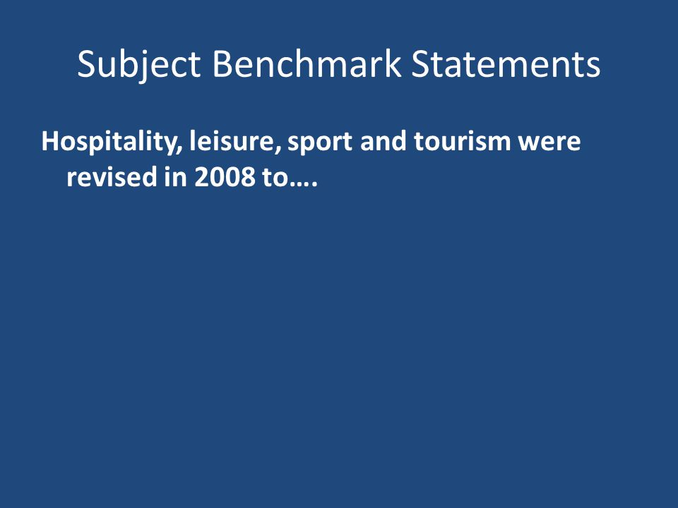 Subject Benchmark Statements Hospitality, leisure, sport and tourism were revised in 2008 to….