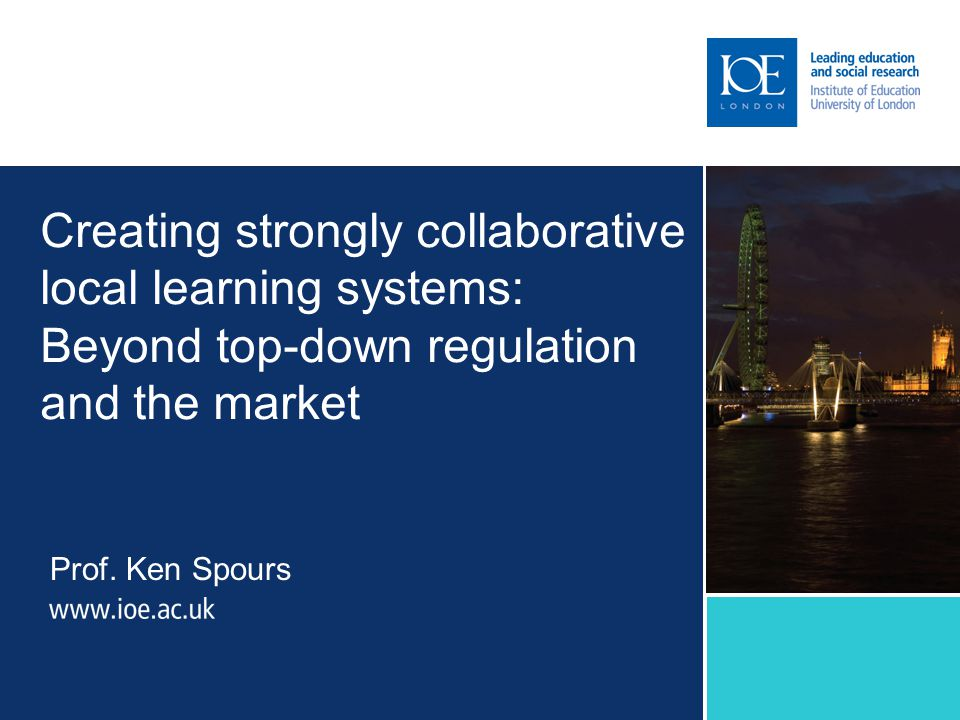 Creating strongly collaborative local learning systems: Beyond top-down regulation and the market Prof.