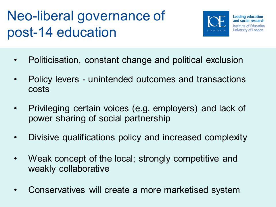 Neo-liberal governance of post-14 education Politicisation, constant change and political exclusion Policy levers - unintended outcomes and transactions costs Privileging certain voices (e.g.