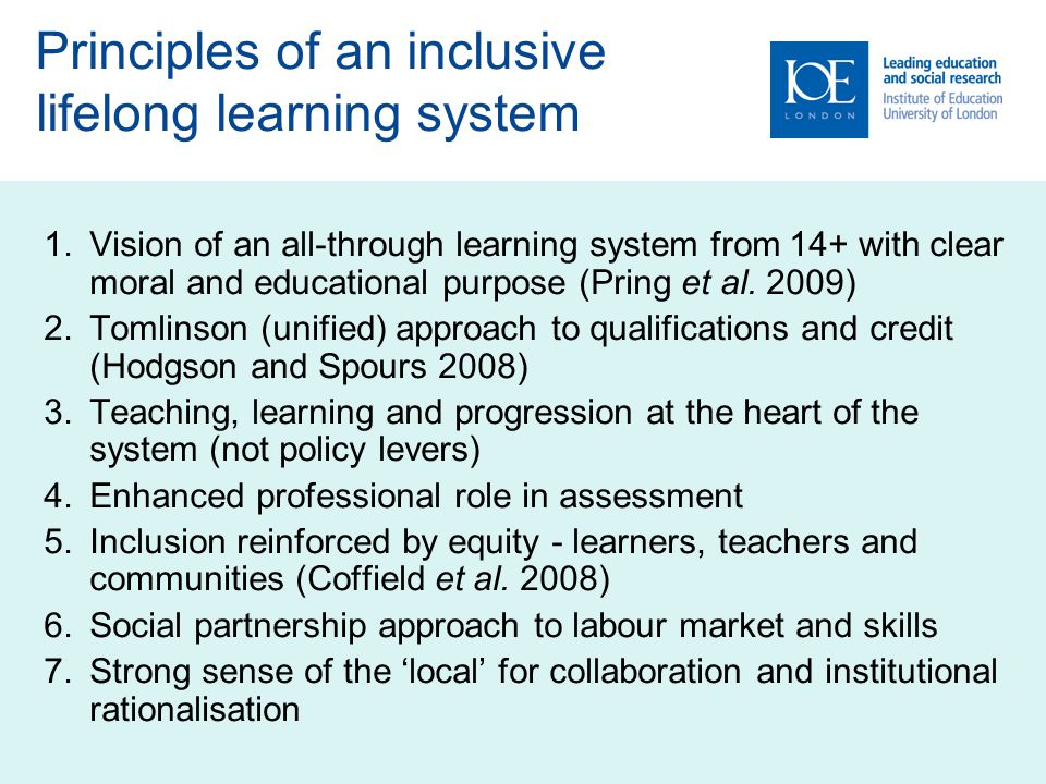 Principles of an inclusive lifelong learning system 1.Vision of an all-through learning system from 14+ with clear moral and educational purpose (Pring et al.