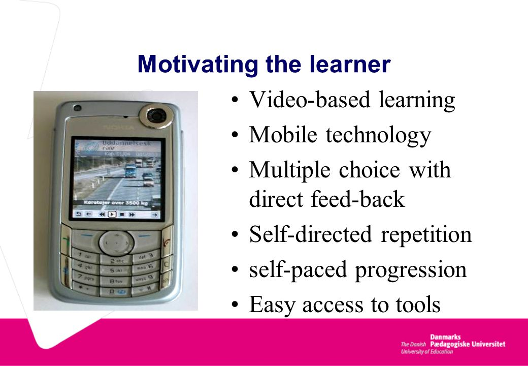 Motivating the learner Video-based learning Mobile technology Multiple choice with direct feed-back Self-directed repetition self-paced progression Easy access to tools