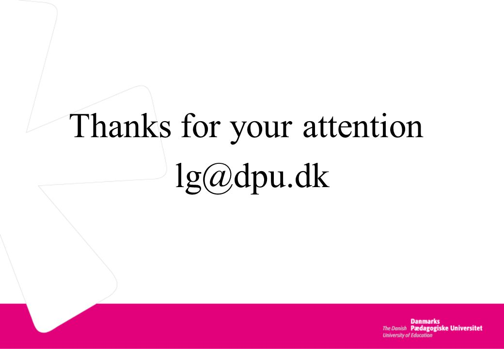 Thanks for your attention lg@dpu.dk