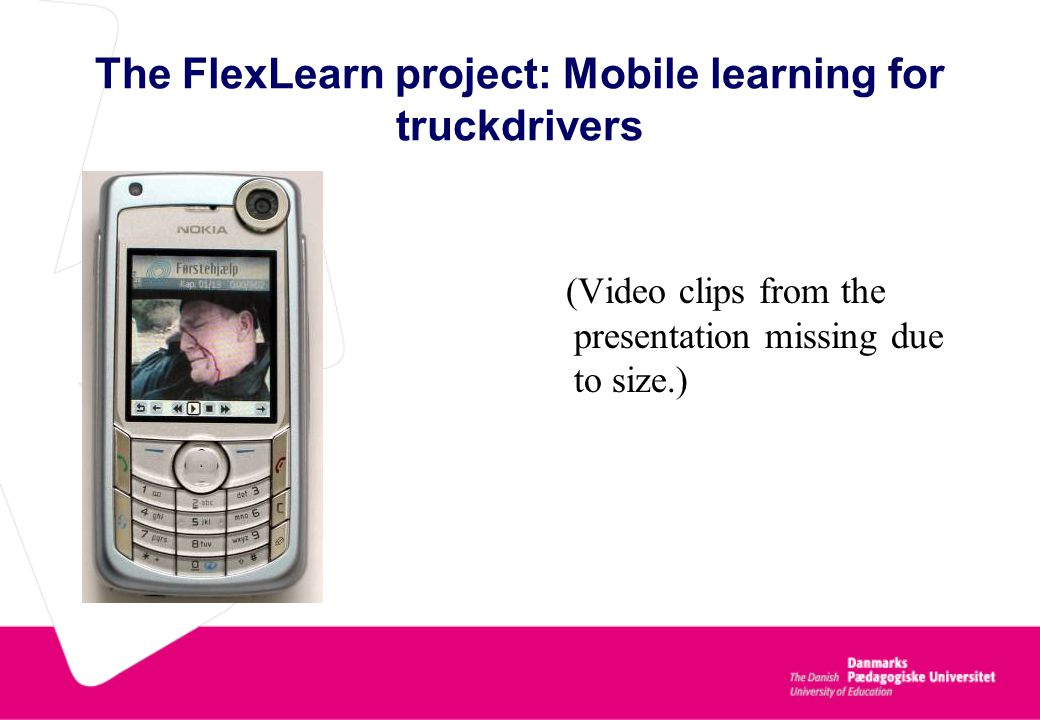 Flex-learn partners VisioGuide Innovisio Mobile People The Danish University of Education Funded by the Danish Ministry of Science
