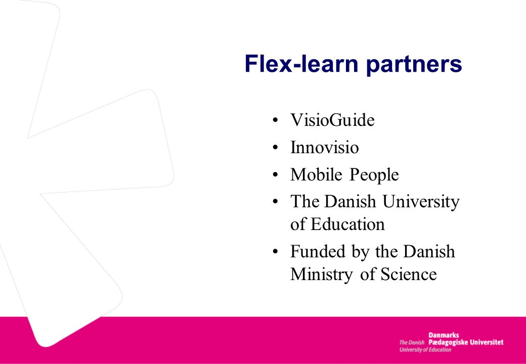 The Flex-learn project goals Learningplatform dual 3G mobile/PC LMS system gives an overview of mobile and PC activity Video-learning with mobile video-coach Remediation of content Certification Attitudes/tools Exploring new potentials for learning