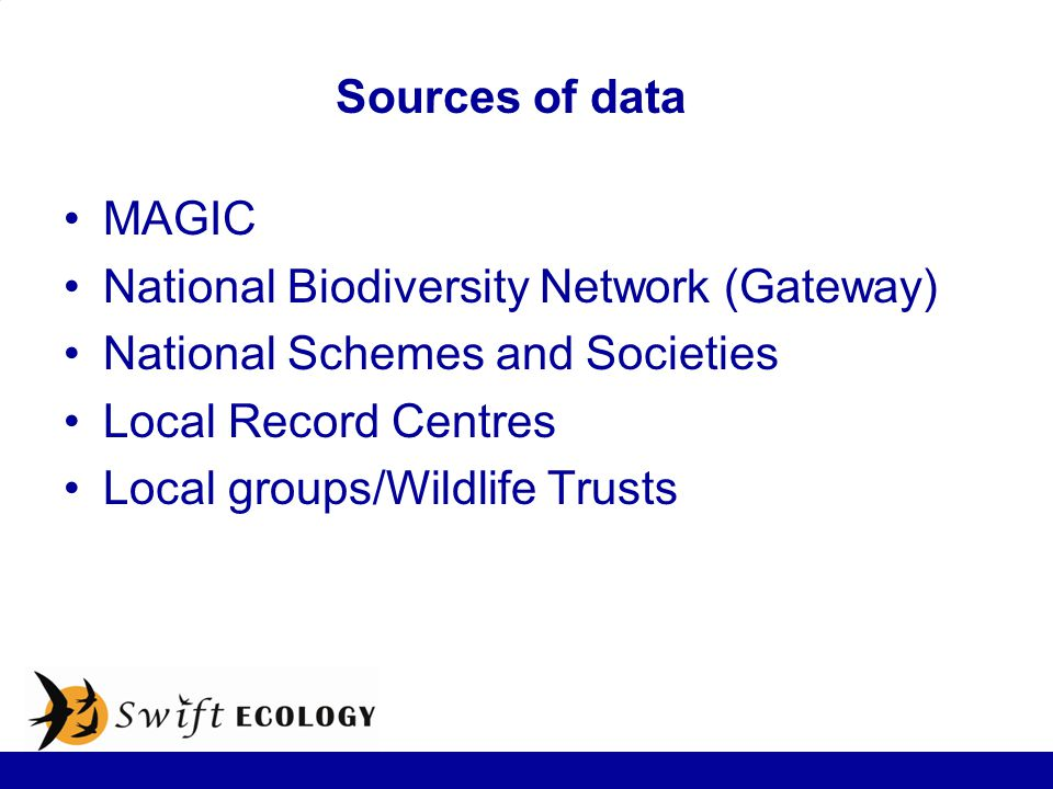 3333 Sources of data MAGIC National Biodiversity Network (Gateway) National Schemes and Societies Local Record Centres Local groups/Wildlife Trusts