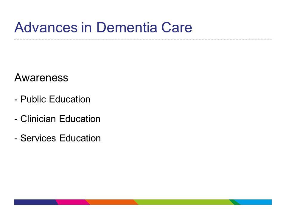 Advances in Dementia Care Awareness - Public Education - Clinician Education - Services Education