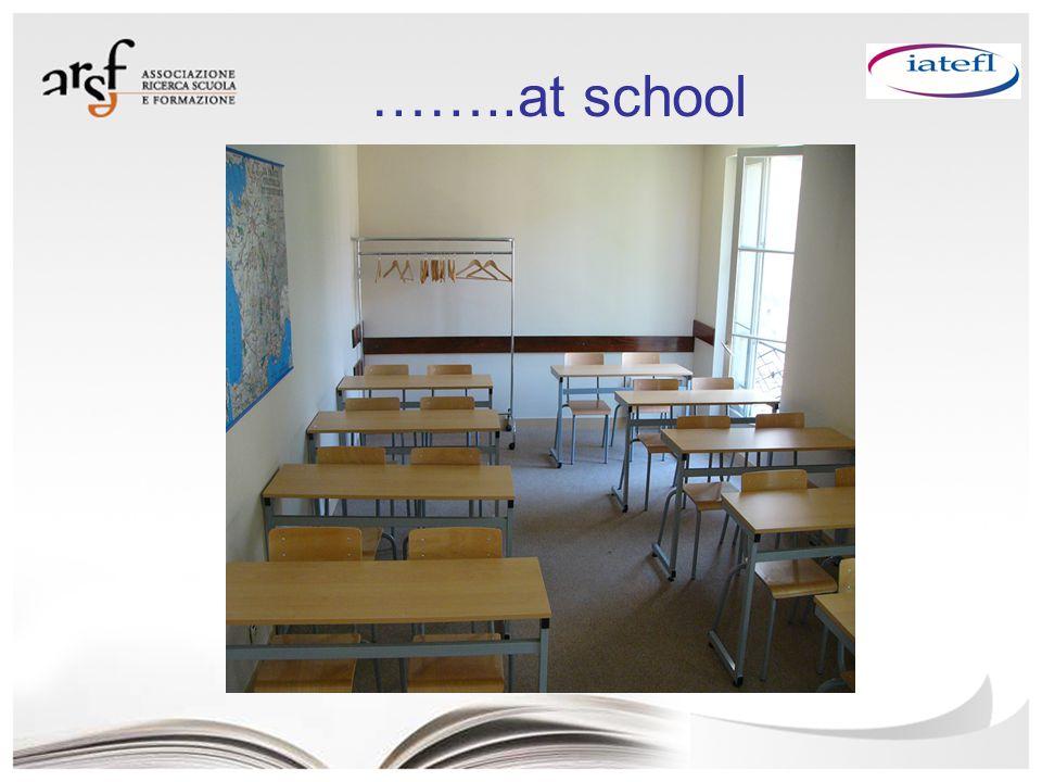 ……..at school