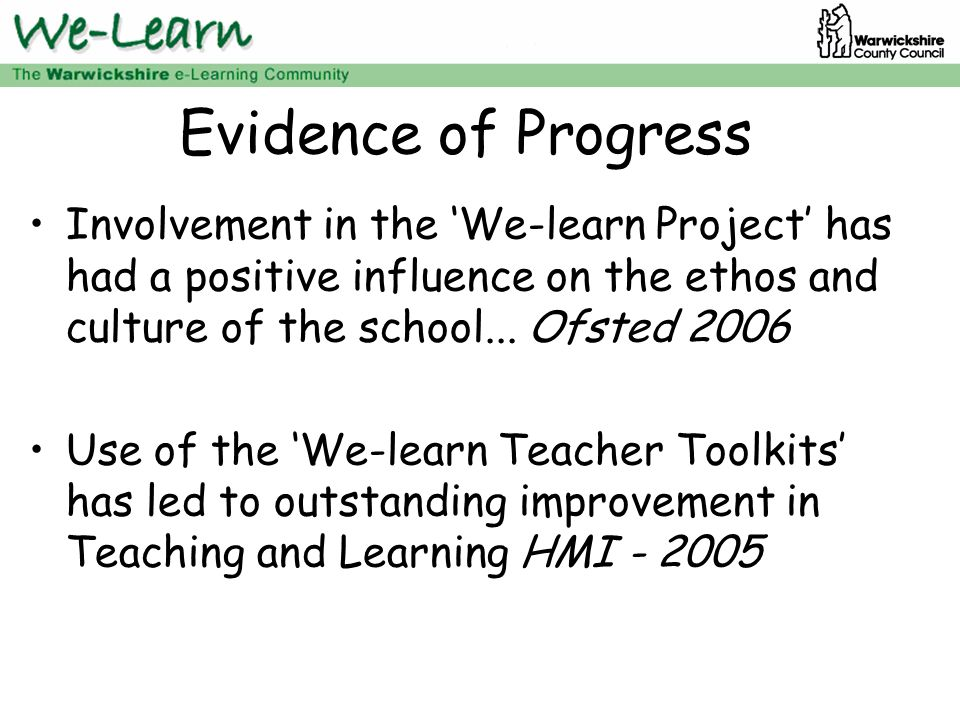 Evidence of Progress Involvement in the 'We-learn Project' has had a positive influence on the ethos and culture of the school...
