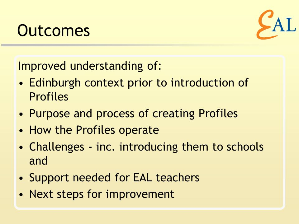 Outcomes Improved understanding of: Edinburgh context prior to introduction of Profiles Purpose and process of creating Profiles How the Profiles operate Challenges - inc.