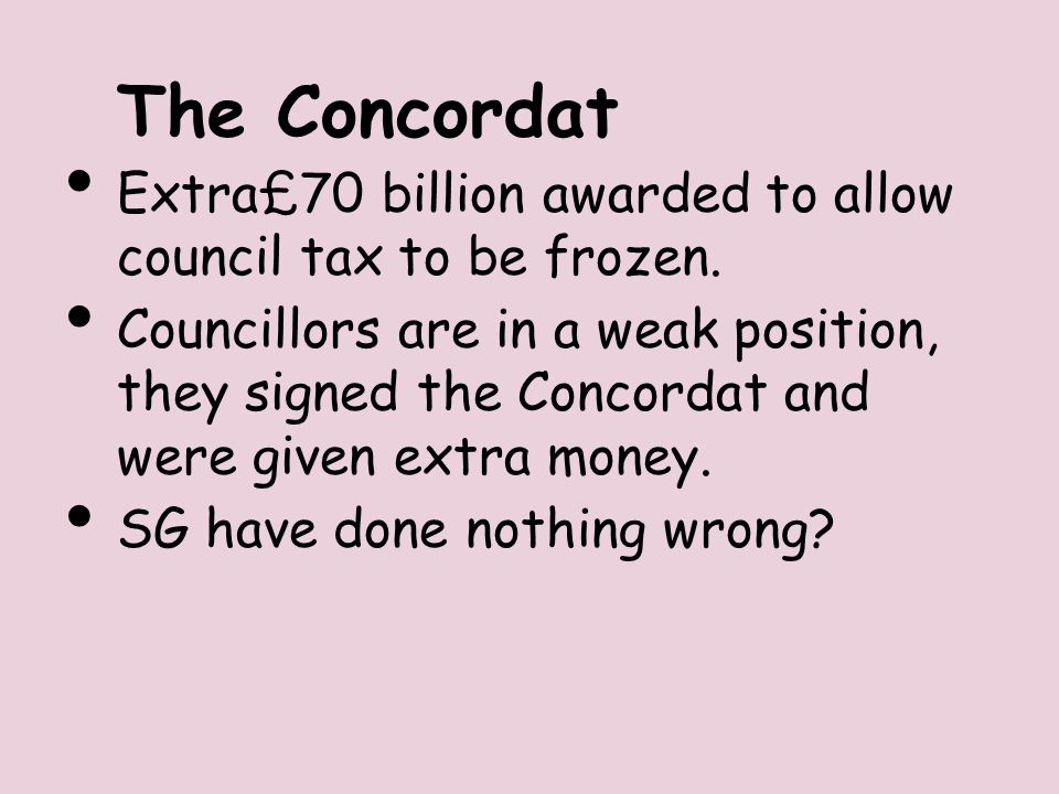 The Concordat Extra£70 billion awarded to allow council tax to be frozen.