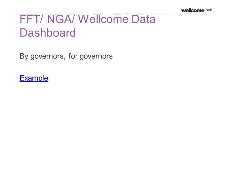FFT/ NGA/ Wellcome Data Dashboard By governors, for governors Example