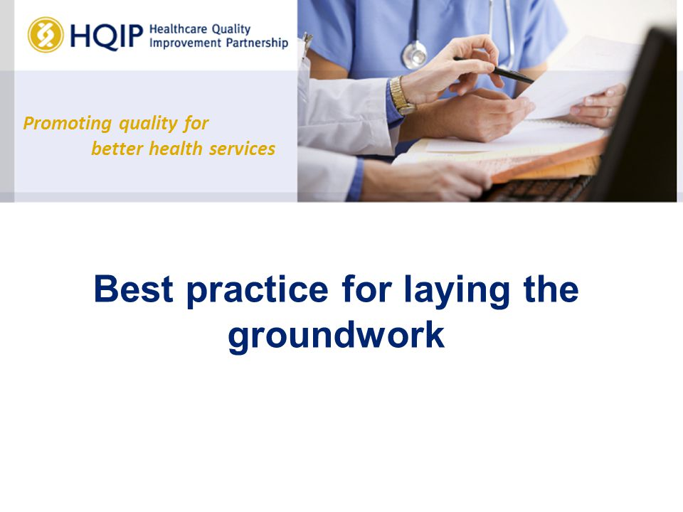 Promoting quality for better health services Best practice for laying the groundwork