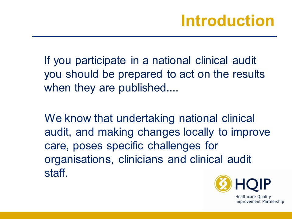 Introduction We know that undertaking national clinical audit, and making changes locally to improve care, poses specific challenges for organisations
