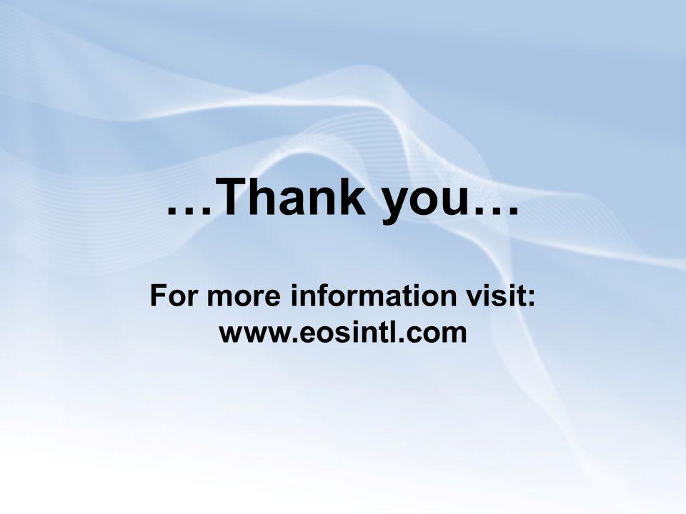 …Thank you… For more information visit: www.eosintl.com