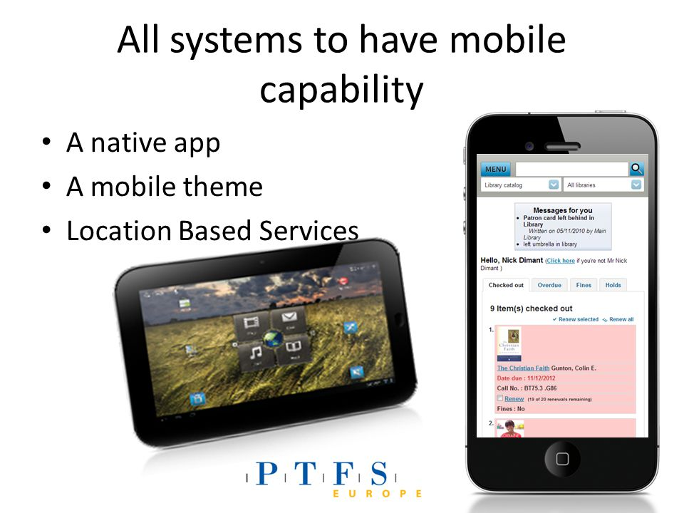 All systems to have mobile capability A native app A mobile theme Location Based Services