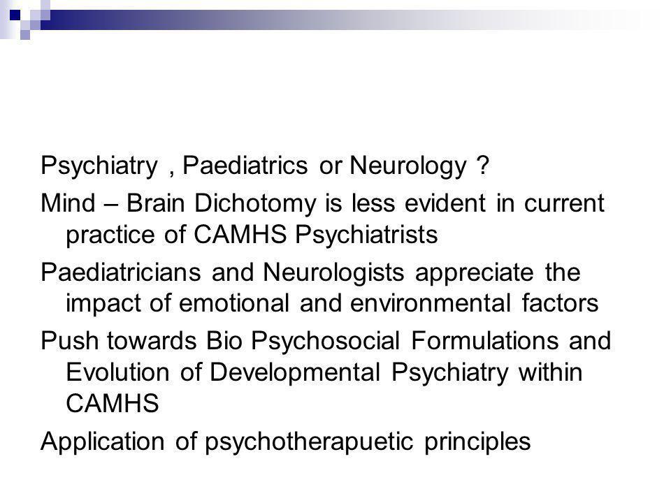 Psychiatry, Paediatrics or Neurology .