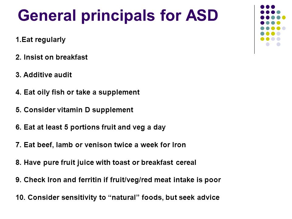 General principals for ASD 1.Eat regularly 2. Insist on breakfast 3.