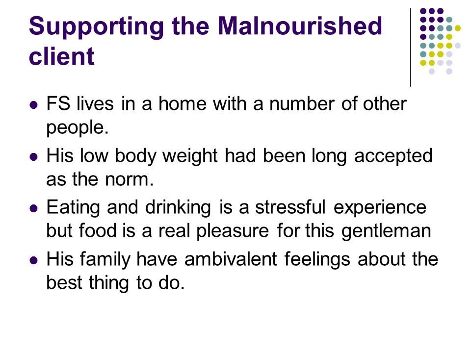 Supporting the Malnourished client FS lives in a home with a number of other people.