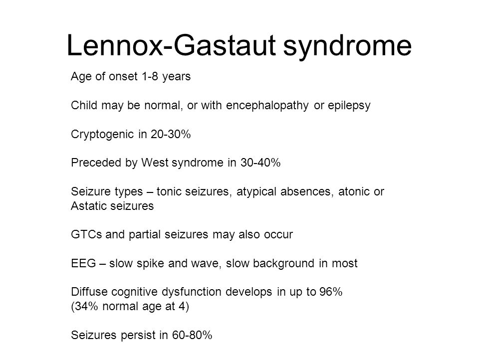 Lennox-Gastaut syndrome Age of onset 1-8 years Child may be normal, or with encephalopathy or epilepsy Cryptogenic in 20-30% Preceded by West syndrome