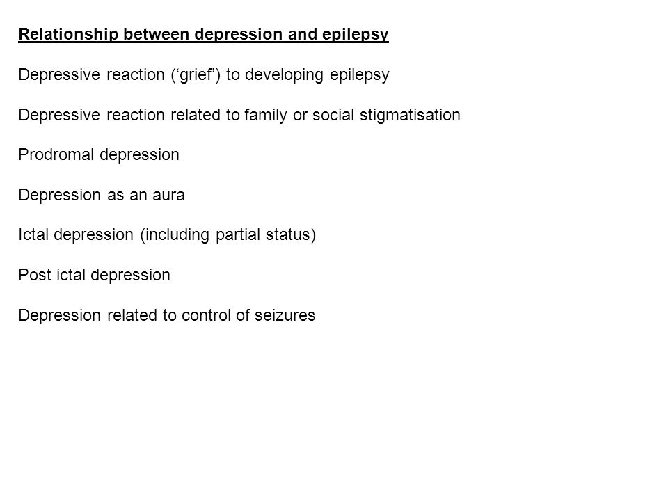 Relationship between depression and epilepsy Depressive reaction ('grief') to developing epilepsy Depressive reaction related to family or social stig
