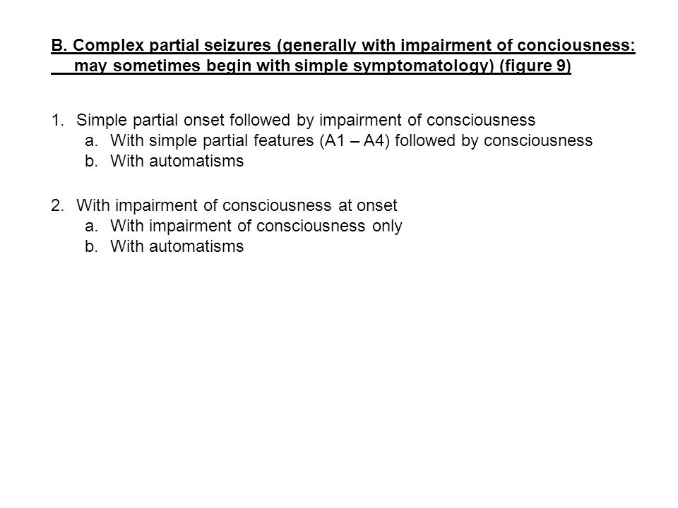B. Complex partial seizures (generally with impairment of conciousness: may sometimes begin with simple symptomatology) (figure 9) 1.Simple partial on