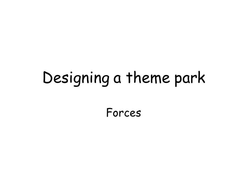 Designing a theme park Forces