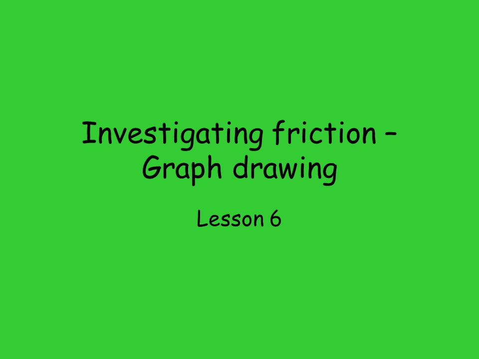 Investigating friction – Graph drawing Lesson 6