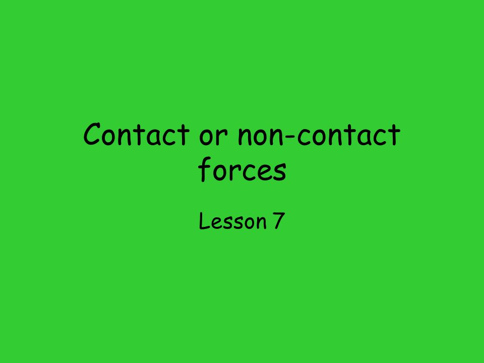 Contact or non-contact forces Lesson 7